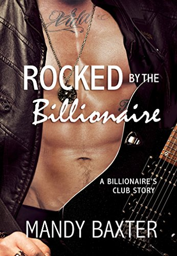 Mandy Baxter - Rocked by the Billionaire: A Billionaire's Club Story (The Billionaire's Club: Texas)