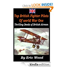 """Top British Fighter Pilots of World War One"" - Thrilling Deeds of British Airmen [Illustrated]"