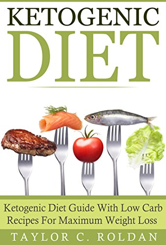 Ketogenic Diet: Ketogenic Diet Guide With Low Carb Recipes For Maximum Weight Loss (Weight Loss, Low Carb Diet, Anti-Inflammatory Diet, Ketosis)