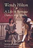 Wendy Hilton: A Life in Baroque Dance and Music (Dance & Music) (Wendy Hilton Dance and Music Series)