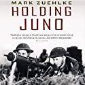 Holding Juno: Canada's Heroic Defence of the D-Day Beaches: June 7-12, 1944 (       UNABRIDGED) by Mark Zuehlke Narrated by Kyle Munley