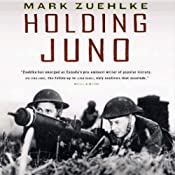 Holding Juno: Canada's Heroic Defence of the D-Day Beaches: June 7-12, 1944 | [Mark Zuehlke]