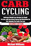 Carb Cycling: Delicious, Weight Loss Recipes For Rapid Fat Loss, With Increased Energy And Motivation For Life, Enjoying The Foods You Love (Carb Cycling ... Carb Cycling Meals, Carb Cycling Diet)