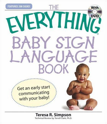 Everything Baby Sign Language Book: Get an early start communicating with your baby! (Everything Series)