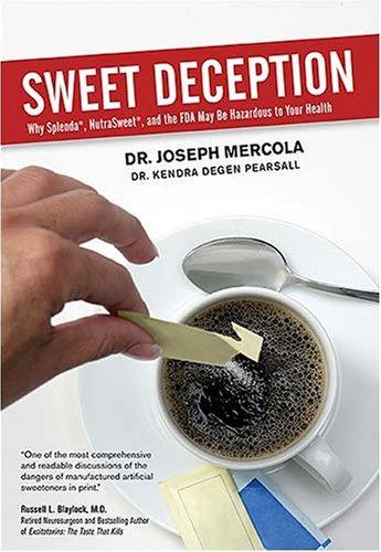sweet-deception-why-splenda-nutrasweet-and-the-fda-may-be-hazardous-to-your-health-by-joseph-mercola