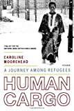 Human Cargo: A Journey Among Refugees (0312425619) by Moorehead, Caroline