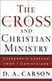Cross and Christian Ministry, The: An Exposition of Passages from 1 Corinthians