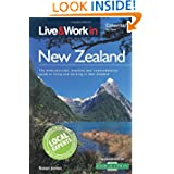 Live & Work in New Zealand: The Most Accurate, Practical and Comprehensive Guide to Living and Working In New...