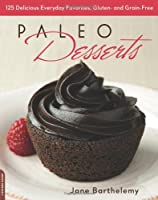 Paleo Desserts: 125 Delicious Everyday Favorites, Gluten- and Grain-Free from Da Capo Lifelong Books