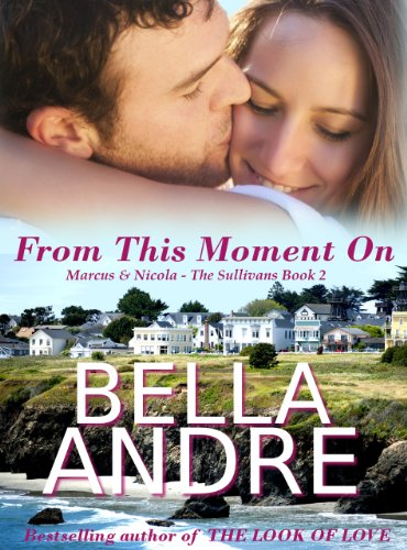 Here's A Lengthy, Free Excerpt From Our Romance Of The Week Sponsor, Bella Andre's From This Moment On: The Sullivans, Book 2!