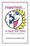 Happiness in Half the Time Quick Pick-Me-Ups for Busy People by Cunningham, Laurie [iUniverse,2002] [Paperback]