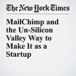 MailChimp and the Un-Silicon Valley Way to Make It as a Startup   Farhad Manjoo