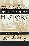 The Biblical Philosophy of History (1879998157) by Rushdoony, Rousas John