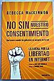 img - for No sin nuestro consentimiento :la lucha mundial por la libertad en Internet book / textbook / text book