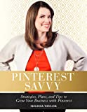Pinterest Savvy: Strategies, Plans, and Tips to Grow Your Business with Pinterest (English Edition)