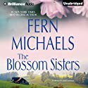 The Blossom Sisters (       UNABRIDGED) by Fern Michaels Narrated by Jeff Crawford
