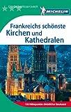 Michelin Der Gr�ne Reisef�hrer: Frankreichs sch�nste Kirchen und Kathedralen