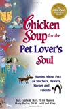 Chicken Soup for the Pet Lover's Soul: Stories About Pets as Teachers, Healers, Heroes and Friends (Chicken Soup for the Soul) (1558745718) by Jack Canfield
