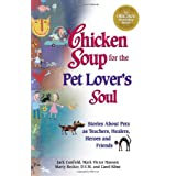 Chicken Soup for the Pet Lover's Soul: Stories About Pets as Teachers, Healers, Heroes and Friends (Chicken Soup for the Soul) ~ Carol Kline