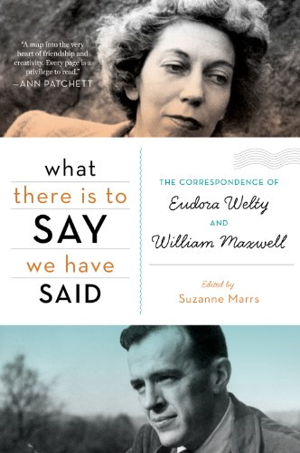 What There Is to Say We Have Said: The Correspondence of Eudora Welty and William Maxwell: Suzanne Marrs: 9780547750323: Amazon.com: Books