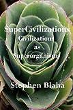 SuperCivilizations: Civilizations as Superorganisms (098190498X) by Blaha, Stephen