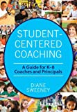 Student-Centered Coaching: A Guide for K?8  Coaches and Principals