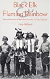 Black Elk and Flaming Rainbow: Personal Memories of the Lakota Holy Man and John Neihardt (0803283768) by Neihardt, Hilda Martinsen