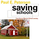 Saving Schools: From Horace Mann to Virtual Learning (       UNABRIDGED) by Paul E. Peterson Narrated by Tim Lundeen