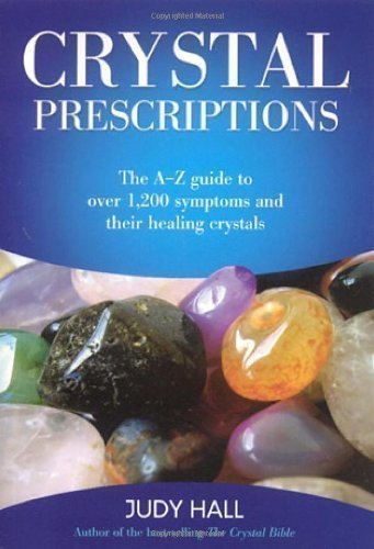 Crystal Prescriptions: The A-Z guide to over 1,200 symptoms and their healing crystals by Hall, Judy (2005)