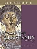 Byzantine Christianity (People's History of Christianity) (A People's History of Christianity)