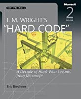 "I. M. Wright`s ""Hard Code"": A Decade of Hard-Won Lessons from Microsoft ebook download"