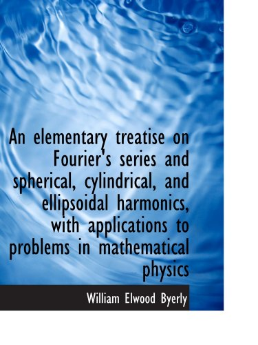 An elementary treatise on Fourier's series and spherical, cylindrical, and ellipsoidal harmonics