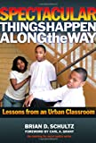 Spectacular Things Happen Along the Way: Lessons from an Urban Classroom (Teaching for Social Justice)