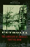 Petrolia: The Landscape of America's First Oil Boom (Creating the North American Landscape)