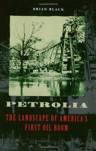 Petrolia: The Landscape of America's First Oil Boom (Creating the North American Landscape (Paperback))
