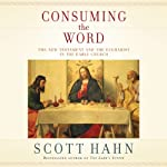 Consuming the Word: The New Testament and the Eucharist in the Early Church | Scott Hahn