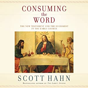 Consuming the Word: The New Testament and the Eucharist in the Early Church | [Scott Hahn]