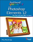 Mike Wooldridge Teach Yourself Visually Photoshop Elements 12 (Teach Yourself VISUALLY (Tech))