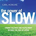 The Power of Slow: Finding Balance and Fulfillment Beyond the Cult of Speed Speech by Carl Honoré Narrated by Carl Honoré