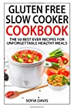 Gluten Free Slow Cooker Cookbook: The 50 Best Ever Recipes For Unforgettable Healthy Meals