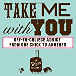 Take Me with You: Off-To-College Advice from One Awesome Chick to Another