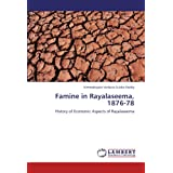 Famine in Rayalaseema, 1876-78: History of Economic Aspects of Rayalaseema