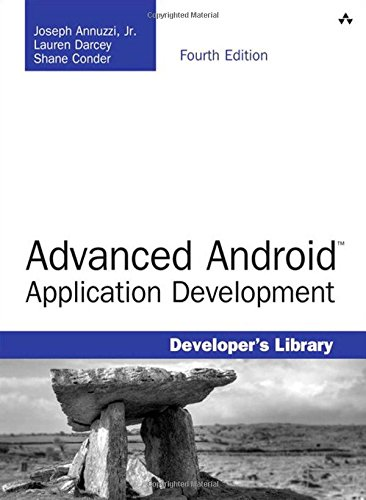 Advanced Android Application Development (4th Edition) (Developer's Library), by Joseph Annuzzi Jr., Lauren Darcey, Shane Conder