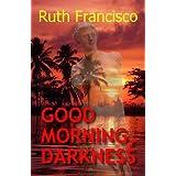 Good Morning, Darkness ~ Ruth Francisco