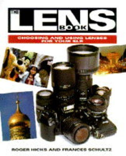 The Lens Book: Choosing and Using Lenses for Your Slr