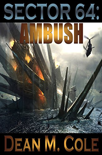 A highly imaginative action packed apocalyptic assault on your mind…  SECTOR 64: Ambush by Dean M. Cole  Free sample for KND readers!