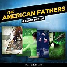 The American Fathers: 4 Book Series Audiobook by Henry L. Sullivan III Narrated by  full cast
