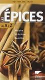 Les épices de A à Z : Histoire - Utilisation - Recettes