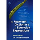 An Asperger Dictionary of Everyday Expressions: Second Editionby Ian Stuart-Hamilton