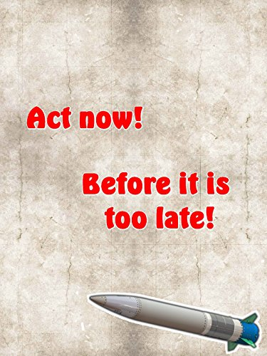 Act now! Before it is too late.